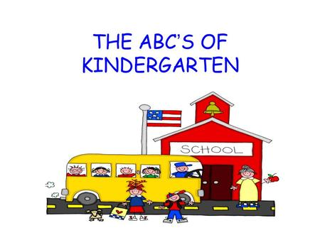 THE ABC'S OF KINDERGARTEN A If your child is absent, please call the school (416-2148) to let them know. A note stating the reason for the absence must.