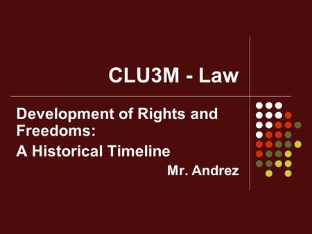 Development of Rights and Freedoms: A Historical Timeline Mr. Andrez