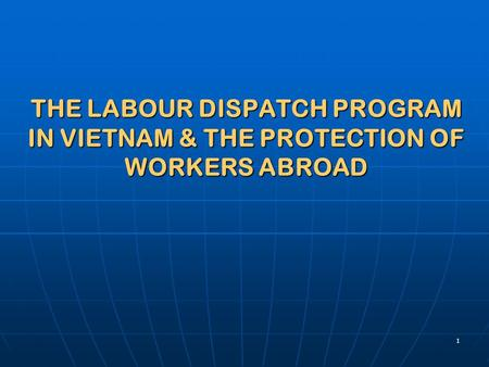 1 THE LABOUR DISPATCH PROGRAM IN VIETNAM & THE PROTECTION OF WORKERS ABROAD.