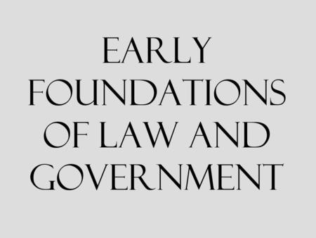 Early Foundations of Law and Government. EARLY FOUNDATIONS Magna Carta : (Great Charter) Written in 1215, limited the power of the King -Sets up foundation.