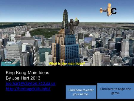 A B C What is the main idea? King Kong Main Ideas By Joe Hart 2013  Click here to begin the game.