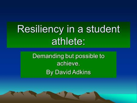 Resiliency in a student athlete: Demanding but possible to achieve. By David Adkins.