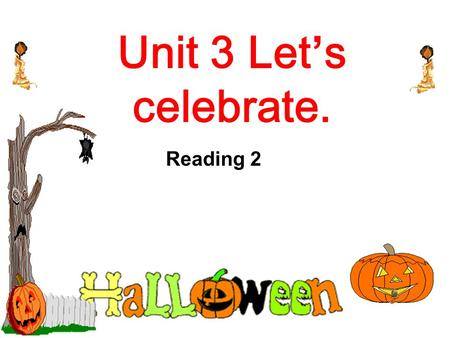 Unit 3 Let's celebrate. Reading 2. Halloween Halloween 1 Who celebrates Halloween? 2 What game do children play ? 3 What do children wear ? 4 How do they.