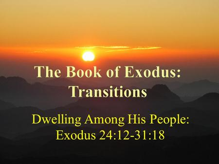 "Dwelling Among His People: Exodus 24:12-31:18. ""in the grace and knowledge of our Lord and Savior Jesus Christ"" Announcements Ladies are invited to the."