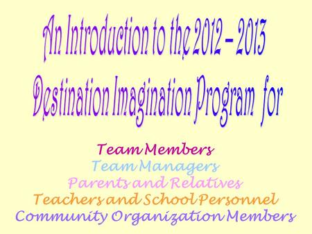 Team Members Team Managers Parents and Relatives Teachers and School Personnel Community Organization Members.