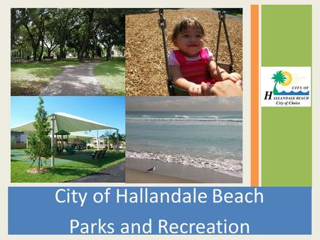 City of Hallandale Beach Parks and Recreation.  Swim Lessons Monday thru Thursday Classes: 4:00pm – 4:45pm, 4:45pm – 5:30pm Session Dates: April 16-26,