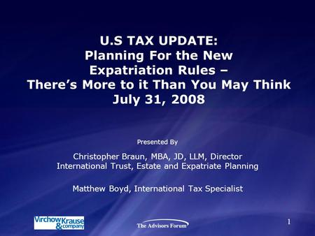 U.S TAX UPDATE: Planning For the New Expatriation Rules – There's More to it Than You May Think July 31, 2008 Presented By Christopher Braun, MBA, JD,