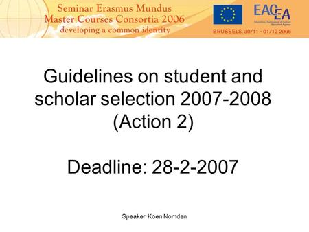 Speaker: Koen Nomden Guidelines on student and scholar selection 2007-2008 (Action 2) Deadline: 28-2-2007.