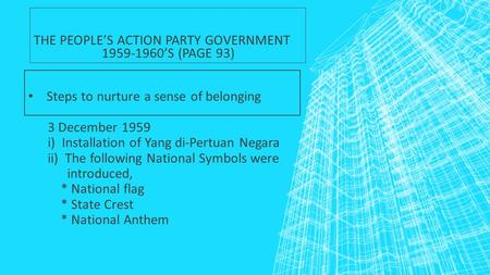 Steps to nurture a sense of belonging 3 December 1959 i) Installation of Yang di-Pertuan Negara ii) The following National Symbols were introduced, * National.