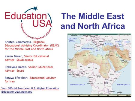 Your Official Source on U.S. Higher Education EducationUSA.state.gov The Middle East and North Africa Kristen Cammarata- Regional Educational Advising.