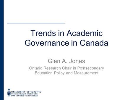 Glen A. Jones Ontario Research Chair in Postsecondary Education Policy and Measurement Trends in Academic Governance in Canada.