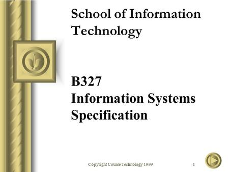 Copyright Course Technology 1999 1 School of Information Technology B327 Information Systems Specification.