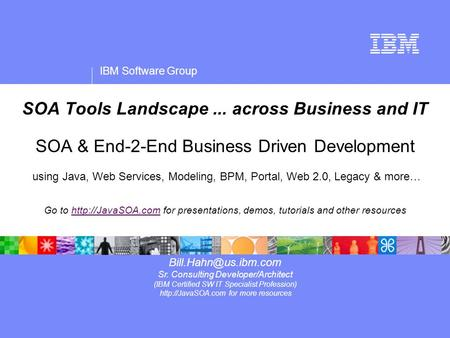 IBM Software Group SOA <strong>Tools</strong> Landscape... across Business and IT SOA & End-2-End Business Driven Development using Java, Web Services, Modeling, BPM, Portal,