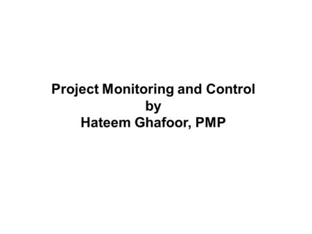 Project Monitoring and Control by Hateem Ghafoor, PMP.