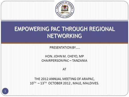 EMPOWERING PAC THROUGH REGIONAL NETWORKING EMPOWERING PAC THROUGH REGIONAL NETWORKING PRESENTATION BY….. HON. JOHN M. CHEYO, MP CHAIRPERSON PAC – TANZANIA.