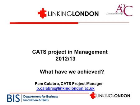 CATS project in Management 2012/13 What have we achieved? Pam Calabro, CATS Project Manager