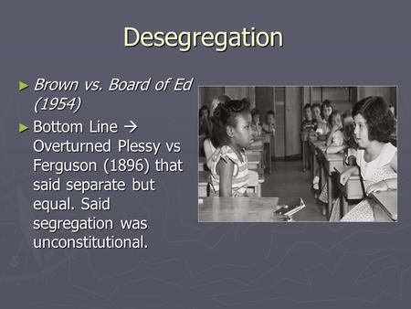 Desegregation Brown vs. Board of Ed (1954)