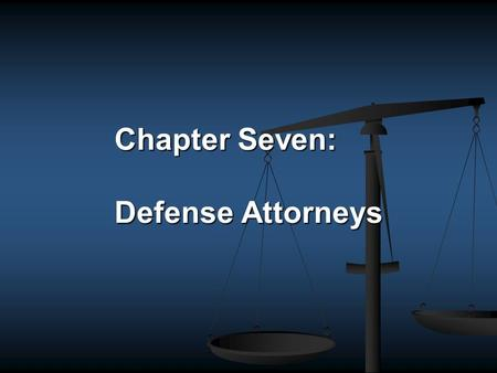 "Chapter Seven: Defense Attorneys. The RIGHT TO COUNSEL SIXTH AMENDMENT ""In all criminal prosecutions the accused shall enjoy the right…..to have the assistance."