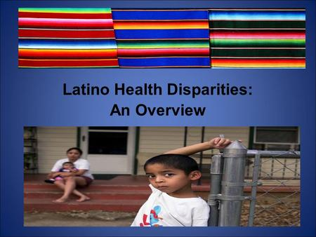 Latino Health Disparities: An Overview. Why this presentation is important 45.5 million Hispanics (and Latinos) or 15% of the U.S. population Only Mexico.
