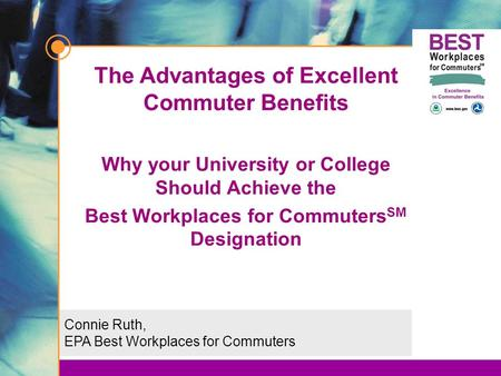 Connie Ruth, EPA Best Workplaces for Commuters The Advantages of Excellent Commuter Benefits Why your University or College Should Achieve the Best Workplaces.