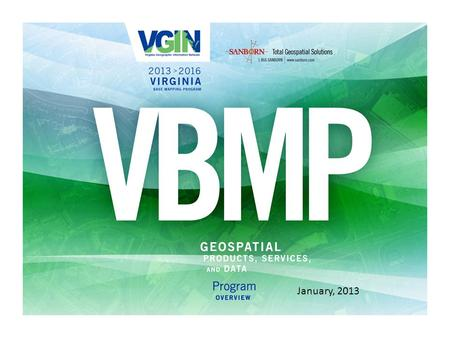 January, 2013. Seminar Agenda 1.Welcome & Introductions 2.Program history 3.2013 VBMP details 4.Base offerings / Pricing 5.How to order from VGIN & Sanborn.