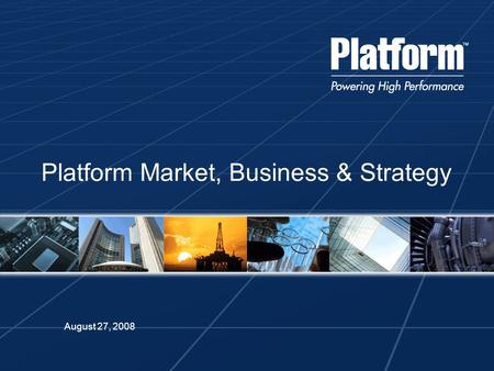 August 27, 2008 Platform Market, Business & Strategy.