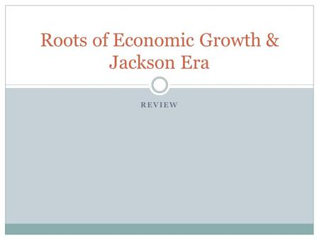 REVIEW Roots of Economic Growth & Jackson Era. One characteristic of a market economy is that A) people grow all their own food. B) goods are produced.