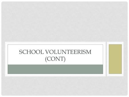 SCHOOL VOLUNTEERISM (CONT). VOLUNTEER HANDBOOK WHAT TO INCLUDE? Welcome note from the principal Definitions of the volunteer Goals/purposes/objectives.