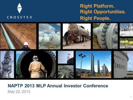 NAPTP 2013 MLP Annual Investor Conference May 22, 2013 1 Right Platform. Right Opportunities. Right People.
