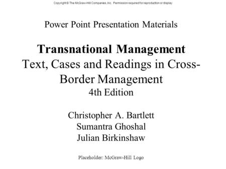Power Point Presentation Materials Transnational Management Text, Cases and Readings in Cross-Border Management 4th Edition Christopher A. Bartlett Sumantra.