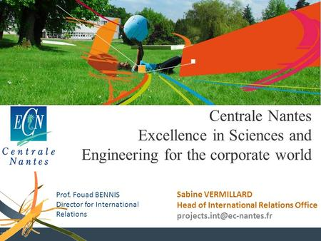 Sabine VERMILLARD Head of International Relations Office Centrale Nantes Excellence in Sciences and Engineering for the corporate.