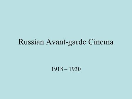 Russian Avant-garde Cinema 1918 – 1930. Vladimir Lenin Leader of Bolshevik Party In exile in Switzerland during World War I Germans send him back to Russia.