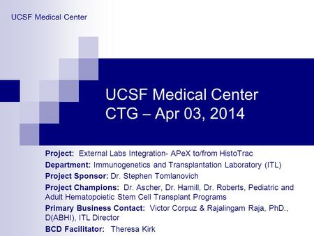UCSF Medical Center CTG – Apr 03, 2014 Project: External Labs Integration- APeX to/from HistoTrac Department: Immunogenetics and Transplantation Laboratory.