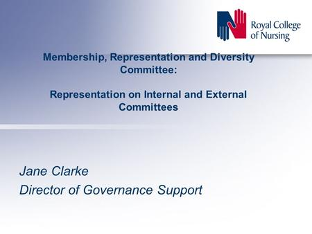 Membership, Representation and Diversity Committee: Representation on Internal and External Committees Jane Clarke Director of Governance Support.