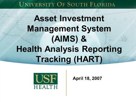 Asset Investment Management System (AIMS) & Health Analysis Reporting Tracking (HART) April 18, 2007.