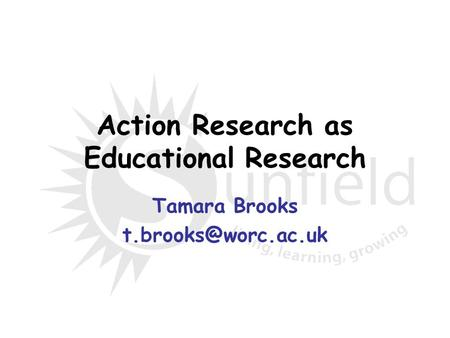 Action Research as Educational Research Tamara Brooks