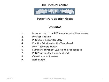 The Medical Centre Patient Participation Group AGENDA 1.Introduction to the PPG members and Core Values 2.PPG constitution 3.PPG Chairs Report for 2012.
