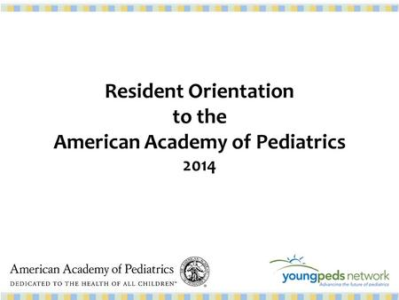 Resident Orientation to the American Academy of Pediatrics 2014.
