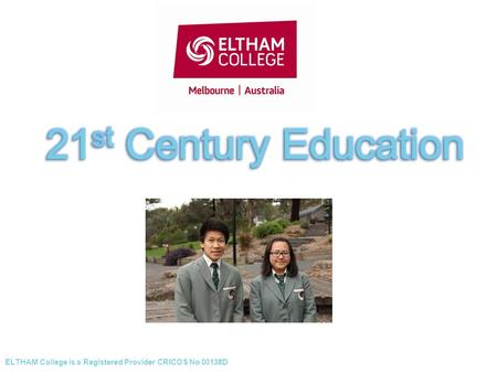 ELTHAM College is a Registered Provider CRICOS No 00138D.