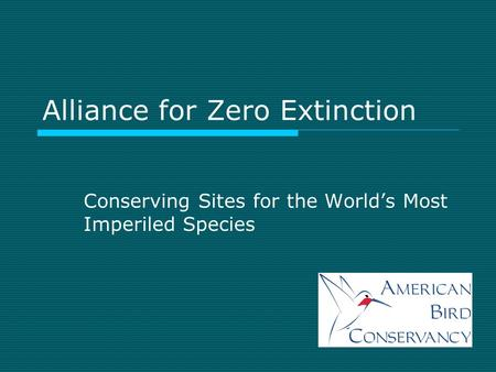 Alliance for Zero Extinction Conserving Sites for the World's Most Imperiled Species.