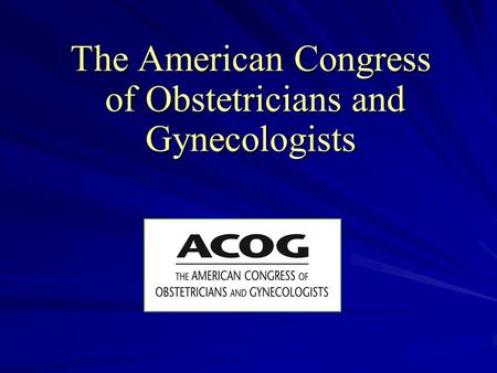 The American Congress of Obstetricians and Gynecologists.