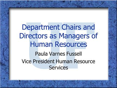 Department Chairs and Directors as Managers of Human Resources Paula Varnes Fussell Vice President Human Resource Services.