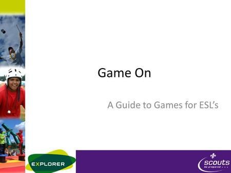 Game On A Guide to Games for ESL's. Objective Why we play games Understand the different types of games When to play which games How to keep games safe.