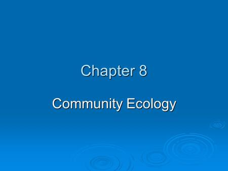 Chapter 8 Community Ecology. Core Case Study: Why Should We Care about the American Alligator?  Hunters wiped out population to the point of near extinction.