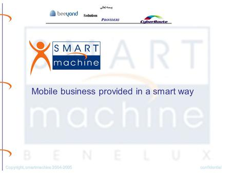 Confidential Copyright, smartmachine 2004-2005 Mobile business provided in a smart way.