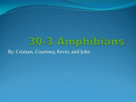 By: Cristian, Courtney, Kevin, and John. What is an Amphibian?