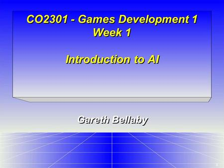 1 CO2301 - Games Development 1 Week 1 Introduction to AI Gareth Bellaby.