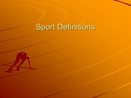 Sport Definitions. Defining elements: Direct Human Competition Winner/Loser Measurable Outcome Fair, Homogeneous and Specific Rules. Athletic Performance.
