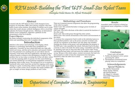 REU 2008-Building the First USF Small Size Robot Team Christopher HobbsMentor: Dr. Alfredo Weitzenfeld Department of Computer Science & Engineering Abstract.