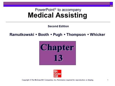 1 Medical Assisting Chapter 13 PowerPoint ® to accompany Second Edition Ramutkowski  Booth  Pugh  Thompson  Whicker Copyright © The McGraw-Hill Companies,